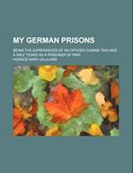 My German Prisons; Being the Experiences of an Officer During Two and a Half Years as a Prisoner of War af Horace Gray Gilliland