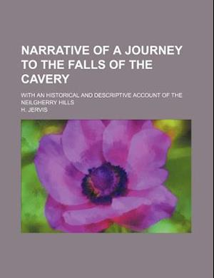 Narrative of a Journey to the Falls of the Cavery; With an Historical and Descriptive Account of the Neilgherry Hills af H. Jervis