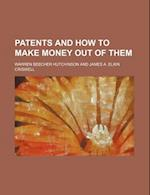 Patents and How to Make Money Out of Them af Warren Beecher Hutchinson