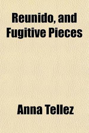 Reunido, and Fugitive Pieces af Anna Tellez