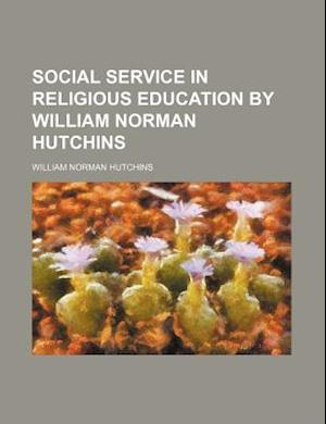 Social Service in Religious Education by William Norman Hutchins af William Norman Hutchins