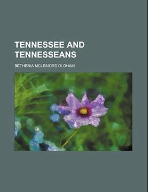 Tennessee and Tennesseans af Bethenia McLemore Oldham
