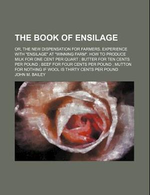 The Book of Ensilage; Or, the New Dispensation for Farmers. Experience with