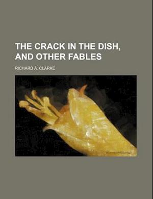 The Crack in the Dish, and Other Fables af Richard A. Clarke