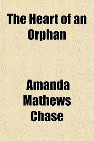 The Heart of an Orphan af Amanda Mathews Chase