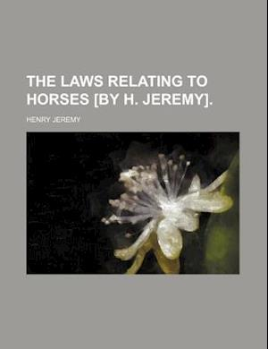 The Laws Relating to Horses [By H. Jeremy]. af Henry Jeremy