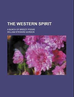 The Western Spirit; A Bunch of Breezy Poems af William Steward Gordon