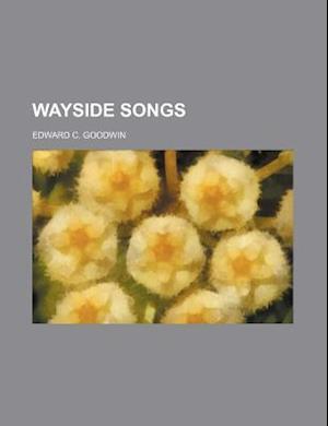 Wayside Songs af Edward C. Goodwin