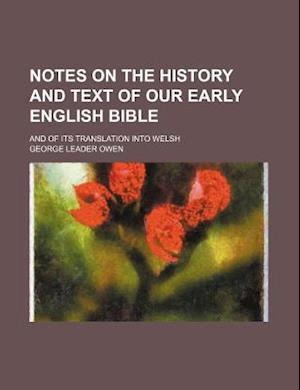 Notes on the History and Text of Our Early English Bible; And of Its Translation Into Welsh af George Leader Owen