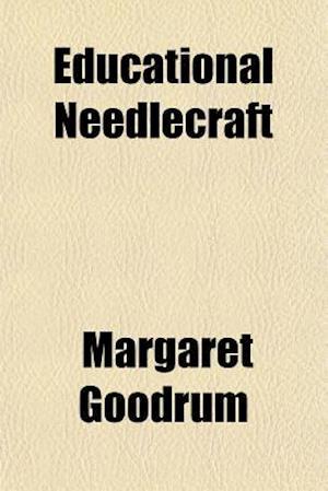 Educational Needlecraft af Margaret Goodrum