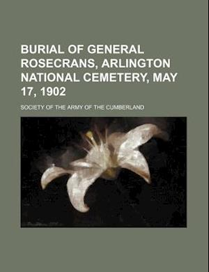 Burial of General Rosecrans, Arlington National Cemetery, May 17, 1902 af Society Of the Army of the Cumberland