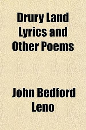 Drury Land Lyrics and Other Poems af John Bedford Leno