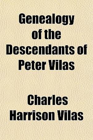 Genealogy of the Descendants of Peter Vilas af Charles Harrison Vilas