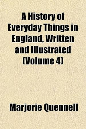 A History of Everyday Things in England, Written and Illustrated (Volume 4) af Marjorie Quennell