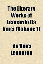 The Literary Works of Leonardo Da Vinci (Volume 1) af Da Vinci Leonardo