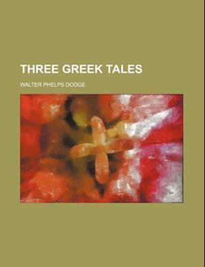 Three Greek Tales af Walter Phelps Dodge