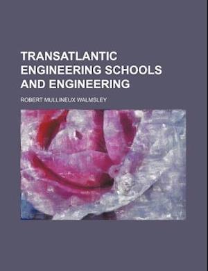Transatlantic Engineering Schools and Engineering af Robert Mullineux Walmsley, R. Mullineux Walmsley