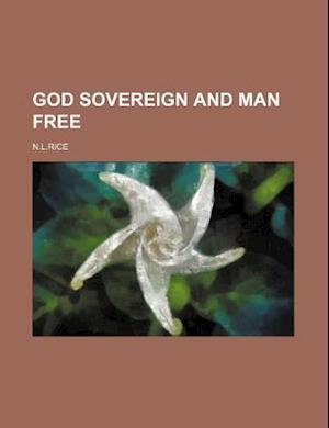 God Sovereign and Man Free af N. L. Rice
