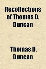 Recollections of Thomas D. Duncan; A Confederate Soldier af Thomas D. Duncan