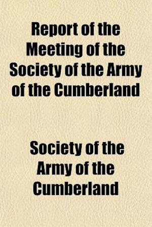 Report of the Meeting of the Society of the Army of the Cumberland af Society Of the Army of the Cumberland