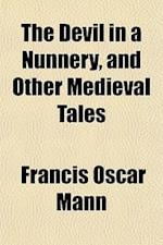 The Devil in a Nunnery, and Other Medieval Tales af Francis Oscar Mann