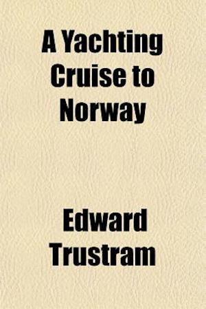 A Yachting Cruise to Norway af Edward Trustram