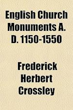 English Church Monuments A. D. 1150-1550 af Frederick Herbert Crossley