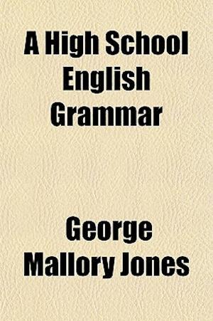 A High School English Grammar af George Mallory Jones