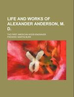 Life and Works of Alexander Anderson, M. D.; The First American Wood Engraver af Frederic Martin Burr