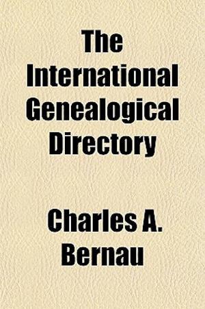 The International Genealogical Directory af Charles A. Bernau