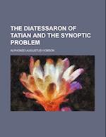 The Diatessaron of Tatian and the Synoptic Problem af Alphonzo Augustus Hobson