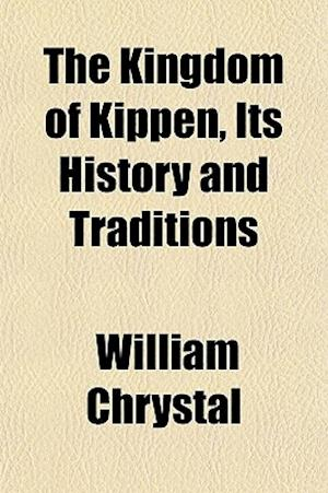 The Kingdom of Kippen, Its History and Traditions af William Chrystal