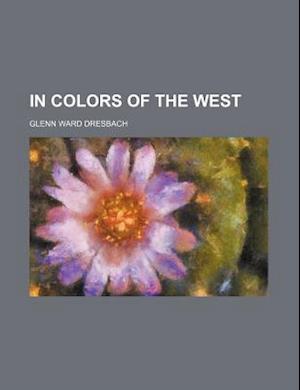 In Colors of the West af Glenn Ward Dresbach