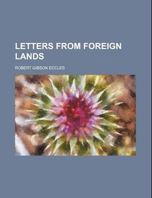 Letters from Foreign Lands af Robert Gibson Eccles