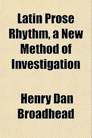 Latin Prose Rhythm, a New Method of Investigation af Henry Dan Broadhead