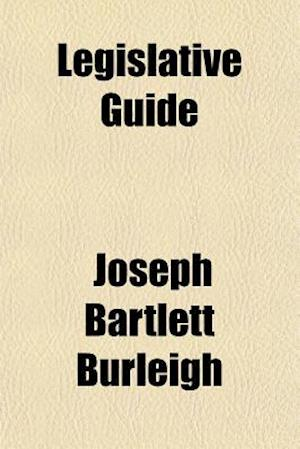 Legislative Guide af Joseph Bartlett Burleigh