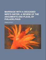 Marriage with a Deceased Wife's Sister, a Review of the Arguments and Pleas, by Philadelphus af Francis Pott