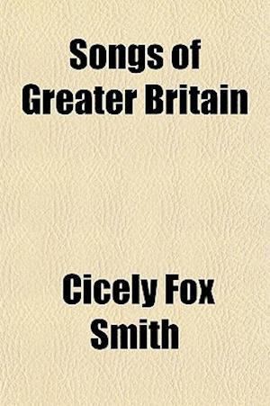 Songs of Greater Britain af Cicely Fox Smith