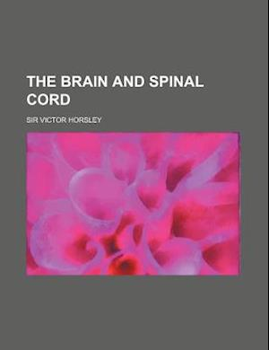 The Brain and Spinal Cord af Victor Horsley