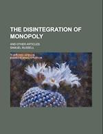 The Disintegration of Monopoly; And Other Articles af Samuel Russell