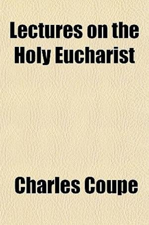 Lectures on the Holy Eucharist af Charles Coupe