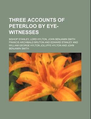 Three Accounts of Peterloo by Eye-Witnesses; Bishop Stanley, Lord Hylton, John Benjamin Smith af Francis Archibald Bruton