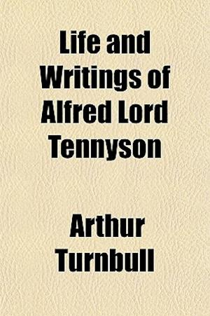 Life and Writings of Alfred Lord Tennyson af Arthur Turnbull