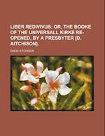 Liber Redivivus; Or, the Booke of the Universall Kirke Re-Opened, by a Presbyter [D. Aitchison]. af David Aitchison
