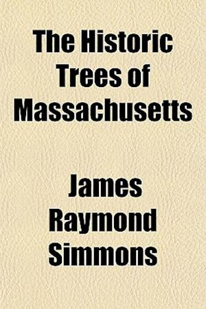 The Historic Trees of Massachusetts af James Raymond Simmons
