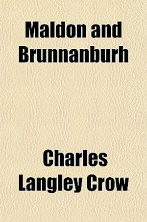 Maldon and Brunnanburh af Charles Langley Crow