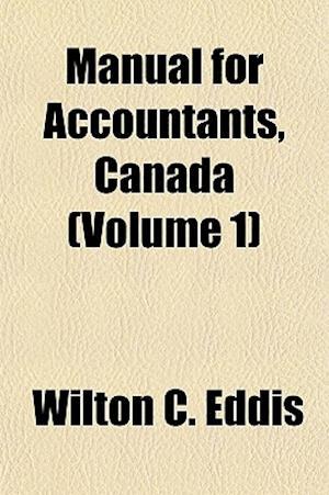Manual for Accountants, Canada (Volume 1) af Wilton C. Eddis