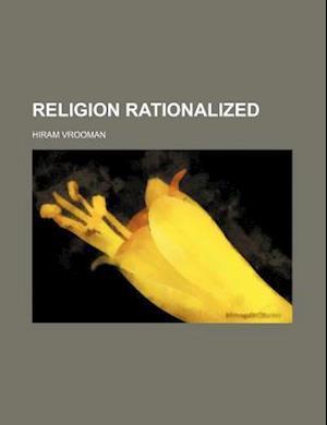 Religion Rationalized (Volume 2) af Hiram Vrooman