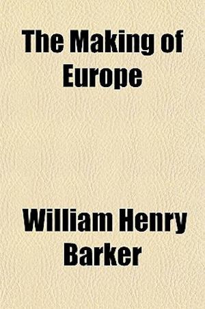 The Making of Europe af William Henry Barker