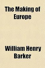 The Making of Europe af William Henry Barker